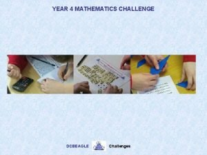 YEAR 4 MATHEMATICS CHALLENGE DCBEAGLE Challenges YEAR 4