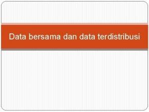 Data bersama dan data terdistribusi Prinsipprinsip data bersama