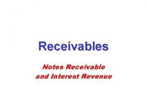 Receivables Notes Receivable and Interest Revenue Receivables Premise