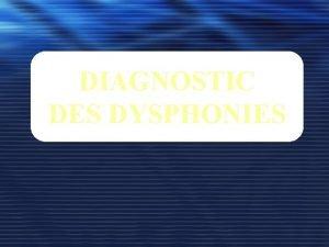 DIAGNOSTIC DES DYSPHONIES Plan du travail Introduction Dfinition