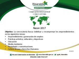 Cooperacin Internacional CONVOCATORIA Recon 2017 Objetivo La convocatoria