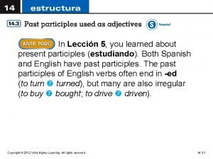 In Leccin 5 you learned about present participles