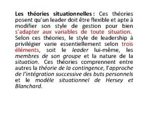 Les thories situationnelles Ces thories posent quun leader