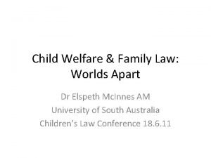 Child Welfare Family Law Worlds Apart Dr Elspeth