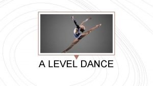 A LEVEL DANCE A LEVEL DANCE Our new