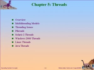 Chapter 5 Threads n Overview n Multithreading Models