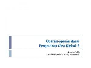 Operasioperasi dasar Pengolahan Citra Digital3 Sutarno ST MT