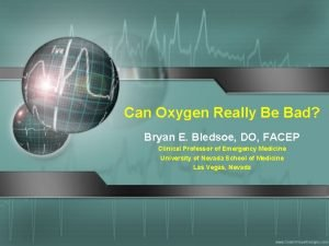 Can Oxygen Really Be Bad Bryan E Bledsoe