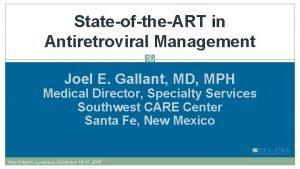 StateoftheART in Antiretroviral Management Joel E Gallant MD