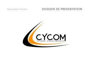 Association Cycom DOSSIER DE PRESENTATION Cycom Dossier de