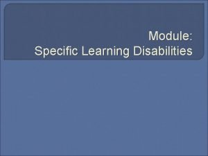 Module Specific Learning Disabilities Disability Categories Specific Learning