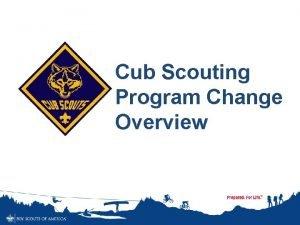 Cub Scouting Program Change Overview Cub Scouts TIMELINE