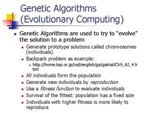 Genetic Algorithms Evolutionary Computing n Genetic Algorithms are