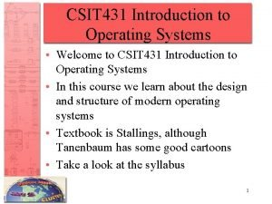 CSIT 431 Introduction to Operating Systems Welcome to
