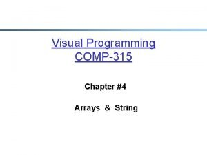 Visual Programming COMP315 Chapter 4 Arrays String Arrays
