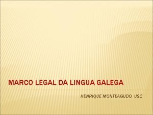 MARCO LEGAL DA LINGUA GALEGA HENRIQUE MONTEAGUDO USC