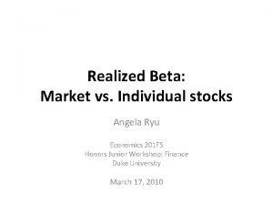 Realized Beta Market vs Individual stocks Angela Ryu
