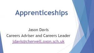 Apprenticeships Jason Davis Careers Adviser and Careers Leader