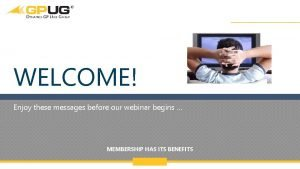 WELCOME Enjoy these messages before our webinar begins