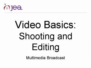 Video Basics Shooting and Editing Multimedia Broadcast Video