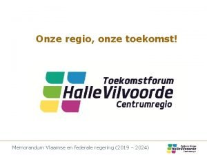 Onze regio onze toekomst Memorandum Vlaamse en federale