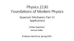 Physics 2130 Foundations of Modern Physics Quantum Mechanics