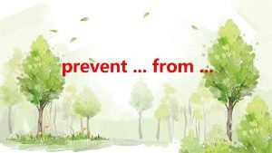 prevent from prevent from To prevent from fire