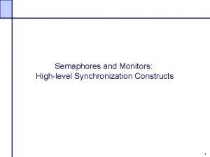 Semaphores and Monitors Highlevel Synchronization Constructs 1 Synchronization