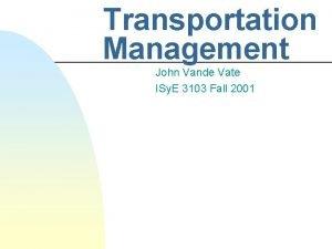 Transportation Management John Vande Vate ISy E 3103