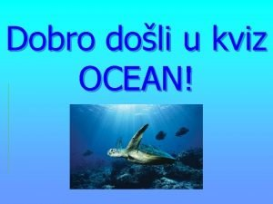 Dobro doli u kviz OCEAN Zemlja je a