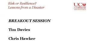 Risk or Resilience Lessons from a Disaster BREAKOUT