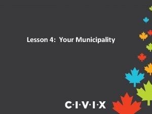 Lesson 4 Your Municipality Municipalities in Ontario Ontario