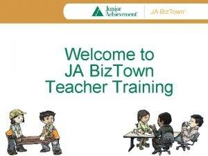 Welcome to JA Biz Town Teacher Training JA