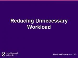 Reducing Unnecessary Workload The workload challenge In October