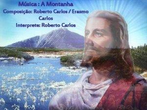 Msica A Montanha Composio Roberto Carlos Erasmo Carlos