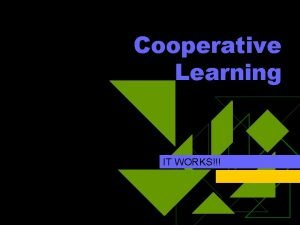 Cooperative Learning IT WORKS I could sell you