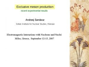 Exclusive meson production recent experimental results Andrzej Sandacz