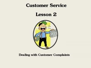 Customer Service Lesson 2 Dealing with Customer Complaints