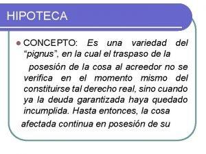 HIPOTECA l CONCEPTO Es una variedad del pignus