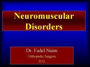 Neuromuscular Disorders Dr Fadel Naim Orthopedic Surgion IUG