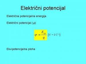 Elektrini potencijal Elektrina potencijalna energija Elektrini potencijal V