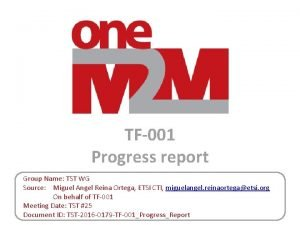 TF001 Progress report Group Name TST WG Source