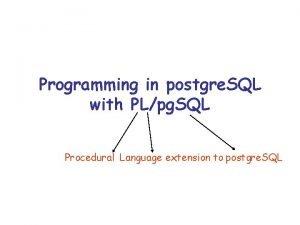 Programming in postgre SQL with PLpg SQL Procedural