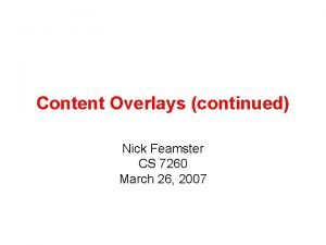 Content Overlays continued Nick Feamster CS 7260 March