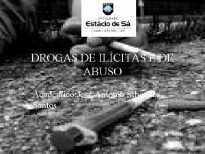 DROGAS DE ILCITAS E DE ABUSO Acadmico Jos