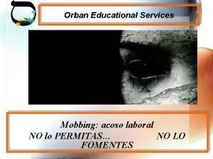 Orban Educational Services Mobbing acoso laboral NO lo