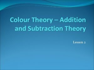 Colour Theory Addition and Subtraction Theory Lesson 2