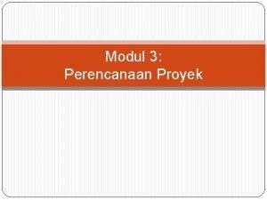 Modul 3 Perencanaan Proyek ISI MODUL 3 Perencanaan