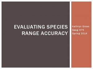 EVALUATING SPECIES RANGE ACCURACY Kathryn Gross Geog 375