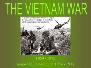 1959 1975 major US involvement 1964 1973 VIETNAM